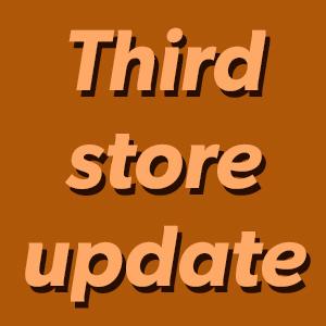 Third Store Update